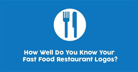 How Well Do You Know Your Fast Food Restaurant Logos