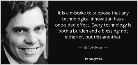 Neil Postman quote: It is a mistake to suppose that any