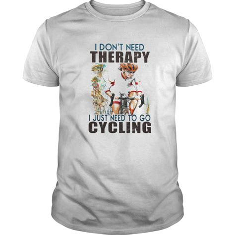 i don't need therapy i just need to go cycling white shirt